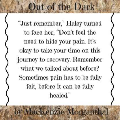 """""""Just remember,"""" Haley turned to face her, """"Don_t feel the need to hide your pain. It_s okay to take your time on this journey to recovery. Remember what we talked about before"""