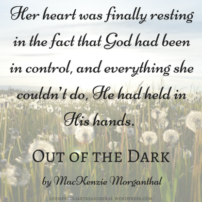 Her heart was finally resting in the fact that God had been in control, and everything she couldn_t do, He had held in His hands.