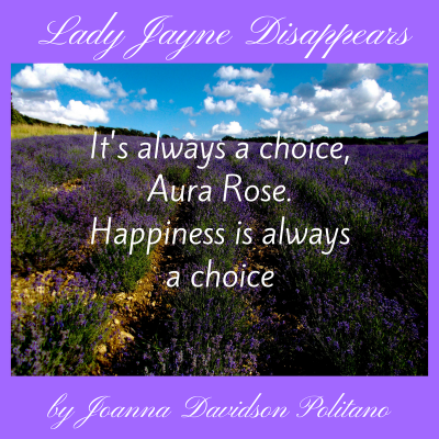 It's always a choice, Aura Rose. Happiness is always a choice