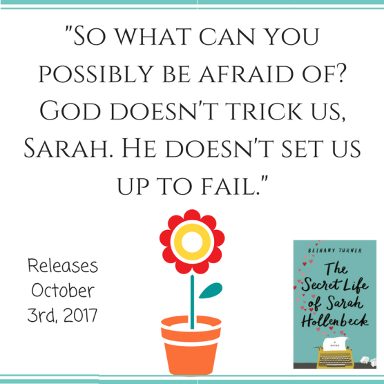 -So what can you possibly be afraid of- God doesn't trick us, Sarah. He doesn't set us up to fail.-