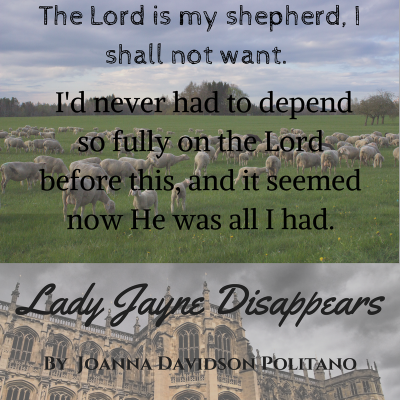 -The Lord is my shepherd, I shall not want. I'd never had to depend so fully on the Lord before this, and it seemed now He was all I had.-