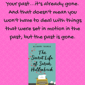 Your past...it's already gone. And that doesn't mean you won't have to deal with things that were set in motion in the past, but the past is gone.