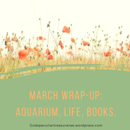 March Wrap-Up_ Aquarium, Life, Books..png